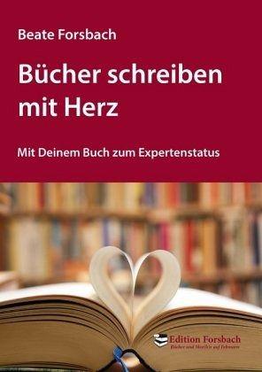 Bücher schreiben mit Herz - Forsbach, Beate