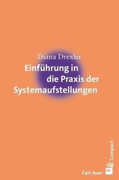 Einführung in die Praxis der Systemaufstellungen - Drexler, Diana