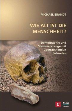 Wie alt ist die Menschheit? (eBook, ePUB) - Brandt, Michael