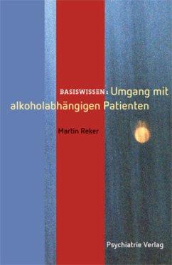 Umgang mit alkoholabhängigen Patienten - Reker, Martin