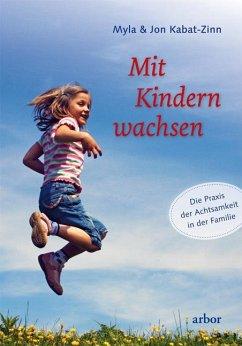 Mit Kindern wachsen - Kabat-Zinn, Myla; Kabat-Zinn, Jon