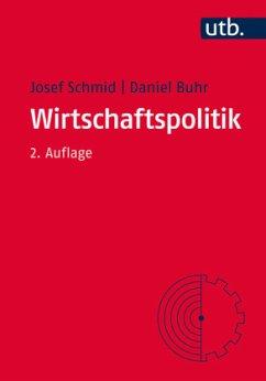 Wirtschaftspolitik - Schmid, Josef; Buhr, Daniel; Roth, Christian; Steffen, Christian
