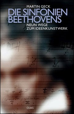 Die Symphonien Beethovens - Neun Wege zum Ideenkunstwerk - Geck, Martin