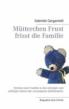 Mütterchen Frust frisst die Familie (eBook, ePUB) - Gargamehl, Gabriele