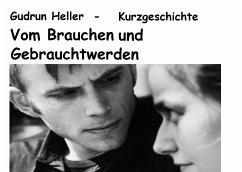 Vom Brauchen und Gebrauchtwerden (eBook, ePUB) - Heller, Gudrun