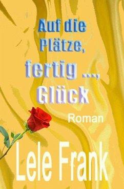 Auf die Plätze, fertig ..., Glück (eBook, ePUB) - Frank, Lele
