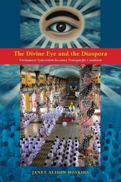 The Divine Eye and the Diaspora: Vietnamese Syncretism Becomes Transpacific Caodaism - Hoskins, Janet Alison
