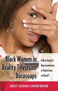 Black Women in Reality Television Docusoaps - Goldman, Adria Y.; Waymer, Damion