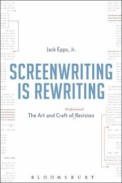 Screenwriting is Rewriting - Epps, Jack, Jr.
