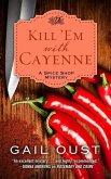 Kill 'em with Cayenne: A Spice Shop Mystery