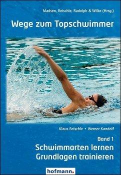 Wege zum Topschwimmer 01 - Reischle, Klaus; Kandolf, Werner