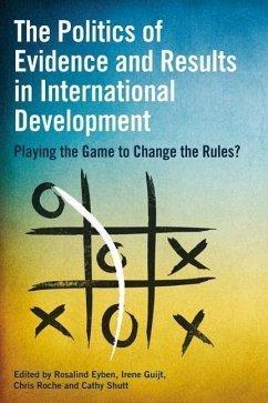 The Politics of Evidence and Results in International Development - Eyben, Rosalind; Guijt, Irene; Roche, Chris