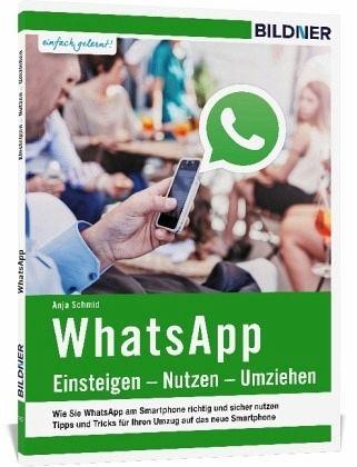 WhatsApp - Einsteigen, Nutzen, Umziehen - leicht gemacht! - Schmid, Anja
