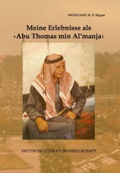 Meine Erlebnisse als >Abu Thomas min Al' manja< ... - Ripper, Wolfgang H. P.