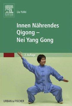 Innen Nährendes Qigong - Nei Yang Gong (eBook, ePUB) - Yafei, Liu
