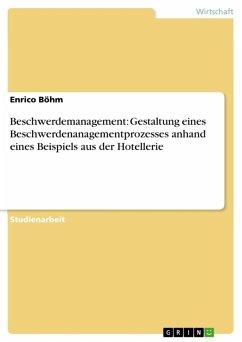 Beschwerdemanagement: Gestaltung eines Beschwerdenanagementprozesses anhand eines Beispiels aus der Hotellerie (eBook, ePUB)