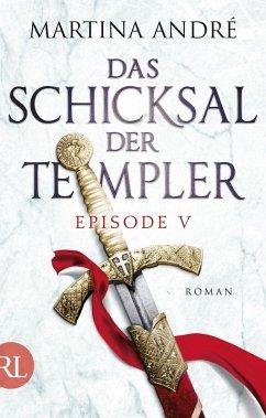 Das Schicksal der Templer - Episode V (eBook, ePUB) - André, Martina