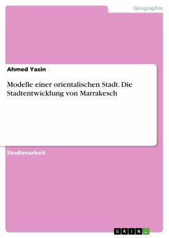 Modelle einer orientalischen Stadt. Die Stadtentwicklung von Marrakesch (eBook, ePUB) - Yasin, Ahmed