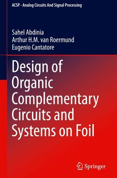 Design of Organic Complementary Circuits and Systems on Foil - Abdinia, Sahel; Roermund, Arthur van; Cantatore, Eugenio