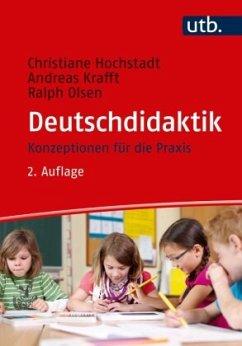 Deutschdidaktik - Hochstadt, Christiane; Krafft, Andreas; Olsen, Ralph