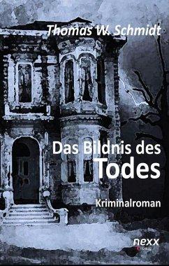 Das Bildnis des Todes - Schmidt, Thomas W.