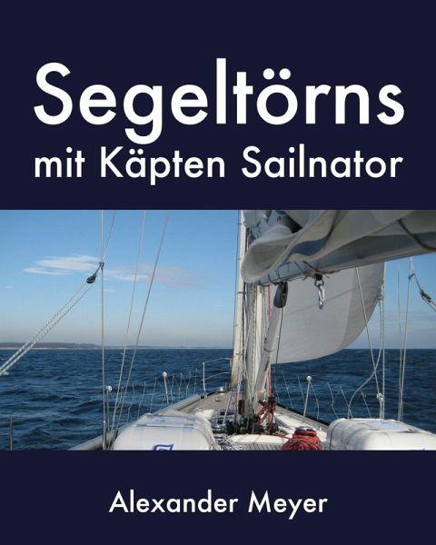 Segeltörns mit Käpten Sailnator (eBook, ePUB) - Meyer, Alexander