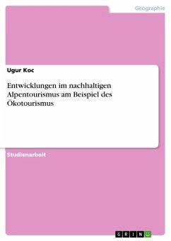Entwicklungen im nachhaltigen Alpentourismus am Beispiel des Ökotourismus (eBook, ePUB)