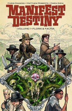 Manifest Destiny 01: Flora und Fauna - Dingess, Chris