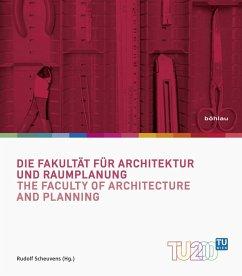 Die Fakultät für Architektur und Raumplanung / The Faculty of Architecture and Planning