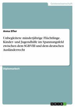 Unbegleitete minderjährige Flüchtlinge. Kinder- und Jugendhilfe im Spannungsfeld zwischen dem SGB VIII und dem deutschen Ausländerrecht (eBook, ePUB)
