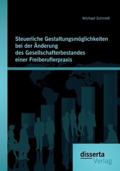 Steuerliche Gestaltungsmöglichkeiten bei der Änderung des Gesellschafterbestandes einer Freiberuflerpraxis - Schmidt, Michael