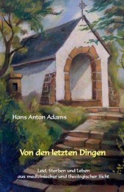 Von den letzten Dingen - Adams, Hans A.