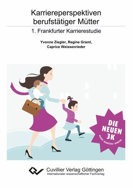 Karriereperspektiven berufstätiger Mütter - Ziegler, Yvonne; Graml, Regine; Weissenrieder, Caprice Oona
