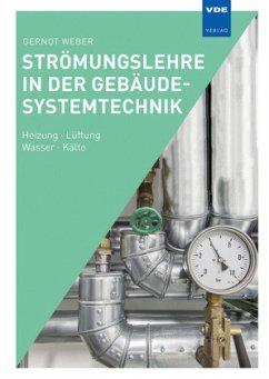 Strömungslehre in der Gebäudesystemtechnik - Weber, Gernot H.