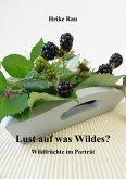 Lust auf was Wildes? - Wildfrüchte im Porträt (eBook, ePUB)