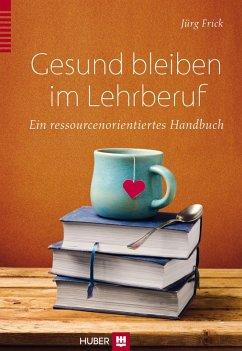 Gesund bleiben im Lehrberuf (eBook, PDF) - Frick, Jürg