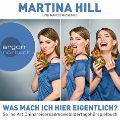 Was mach ich hier eigentlich? (MP3-Download) - Hill, Martina