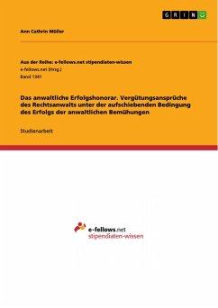 Das anwaltliche Erfolgshonorar. Vergütungsansprüche des Rechtsanwalts unter der aufschiebenden Bedingung des Erfolgs der anwaltlichen Bemühungen (eBook, PDF)