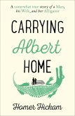 Carrying Albert Home: The Somewhat True Story of a Man, his Wife and her Alligator (eBook, ePUB)