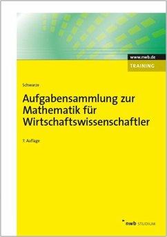 Aufgabensammlung zur Mathematik für Wirtschaftswissenschaftler - Schwarze, Jochen Schwarze, Jochen