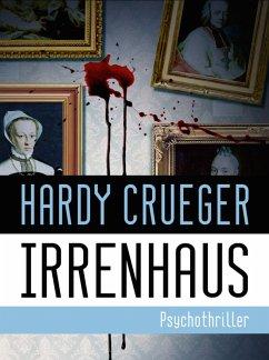 IRRENHAUS - Psychothriller (eBook, ePUB) - Crueger, Hardy