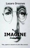 IMAGINE Vita, opere e canzoni di John Ono Lennon (eBook, ePUB)