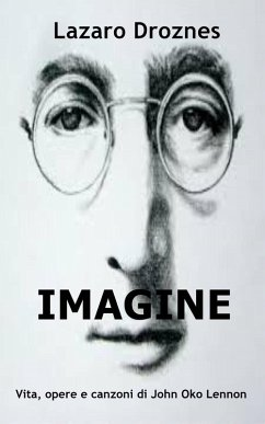 IMAGINE Vita, opere e canzoni di John Ono Lennon (eBook, ePUB) - Droznes, Lázaro