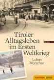 Tiroler Alltagsleben im Ersten Weltkrieg (eBook, ePUB)