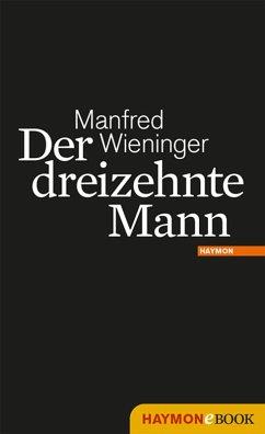 Der dreizehnte Mann (eBook, ePUB) - Wieninger, Manfred