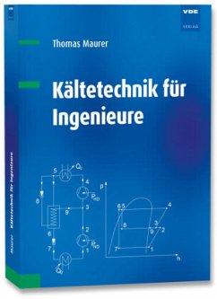 Kältetechnik für Ingenieure - Maurer, Thomas