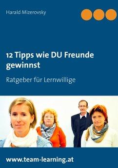 12 Tipps wie DU Freunde gewinnst - Mizerovsky, Harald