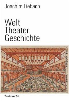 Welt Theater Geschichte (eBook, ePUB) - Fiebach, Joachim