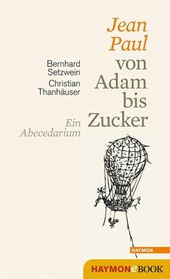 Jean Paul von Adam bis Zucker (eBook, ePUB) - Setzwein, Bernhard