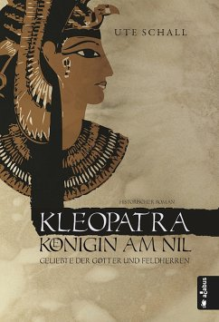 Kleopatra. Königin am Nil - Geliebte der Götter und Feldherren